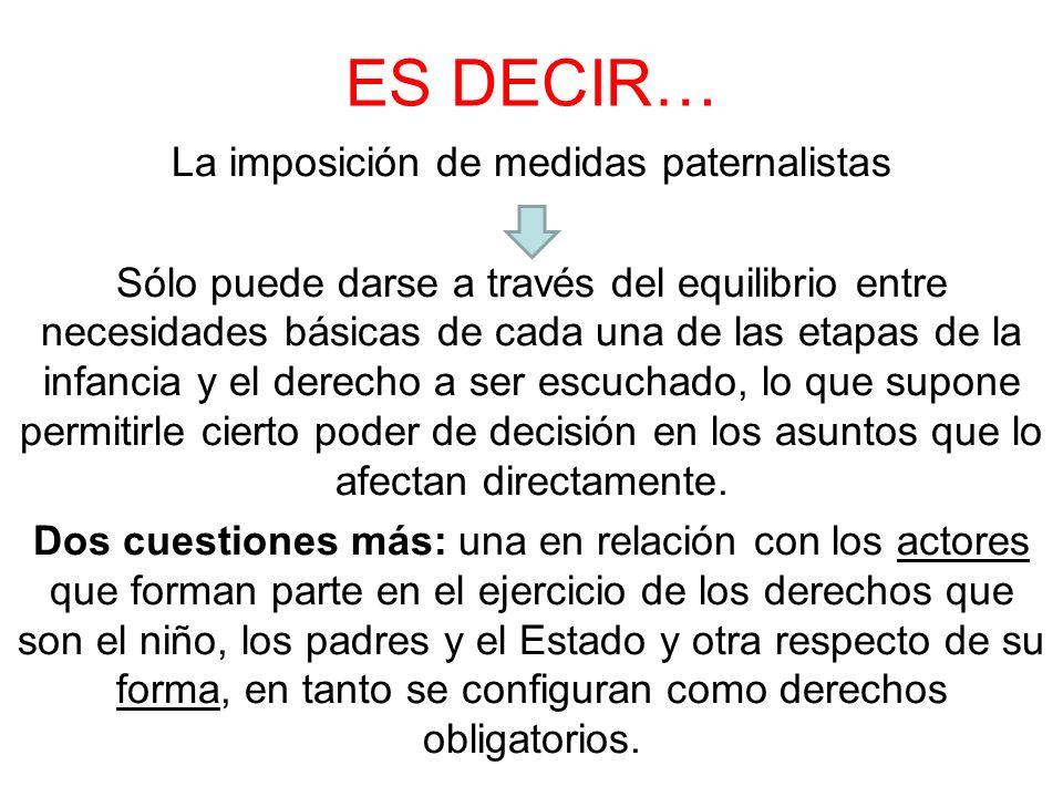 ES DECIR… La imposición de medidas paternalistas Sólo puede darse a través del equilibrio entre necesidades básicas de cada una de las etapas de la in