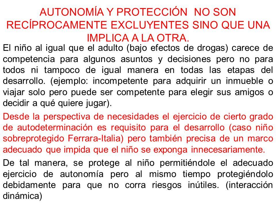 AUTONOMÍA Y PROTECCIÓN NO SON RECÍPROCAMENTE EXCLUYENTES SINO QUE UNA IMPLICA A LA OTRA. El niño al igual que el adulto (bajo efectos de drogas) carec