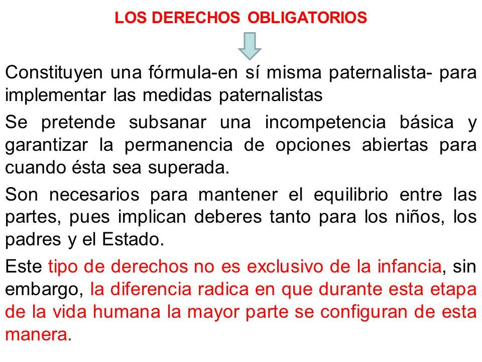 LOS DERECHOS OBLIGATORIOS Constituyen una fórmula-en sí misma paternalista- para implementar las medidas paternalistas Se pretende subsanar una incomp