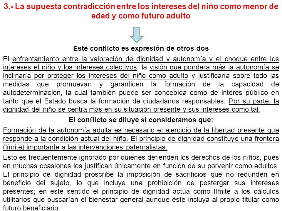 3.- La supuesta contradicción entre los intereses del niño como menor de edad y como futuro adulto Este conflicto es expresión de otros dos El enfrent