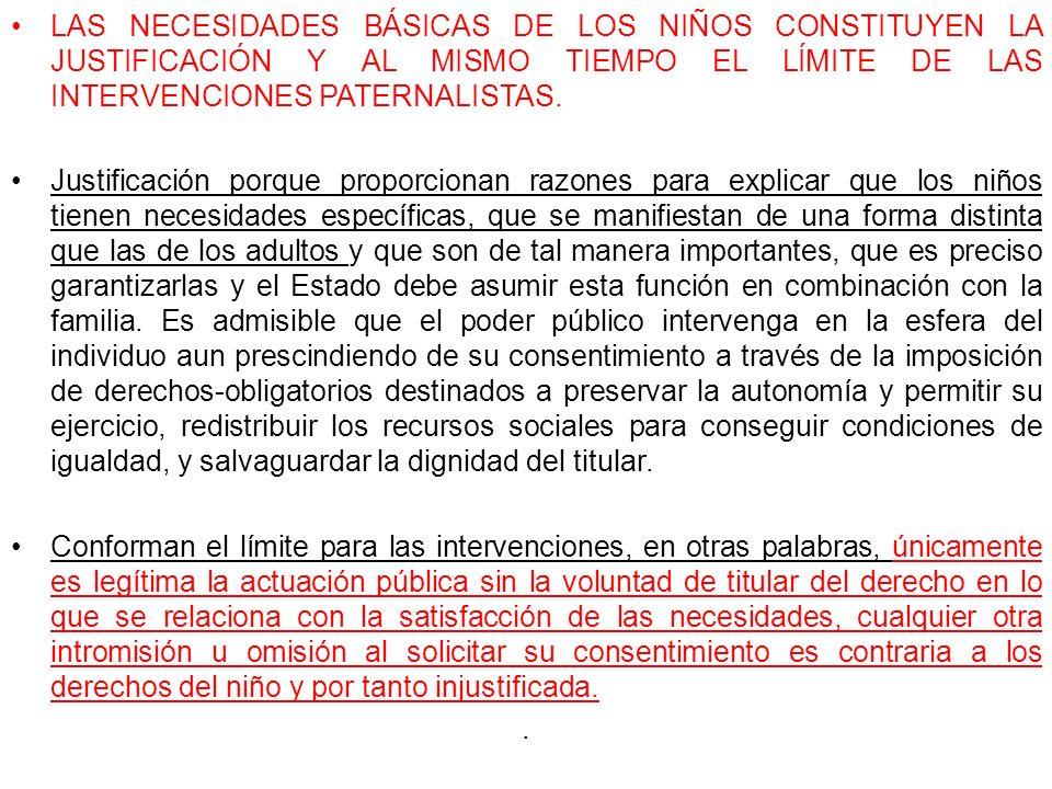 LAS NECESIDADES BÁSICAS DE LOS NIÑOS CONSTITUYEN LA JUSTIFICACIÓN Y AL MISMO TIEMPO EL LÍMITE DE LAS INTERVENCIONES PATERNALISTAS. Justificación porqu