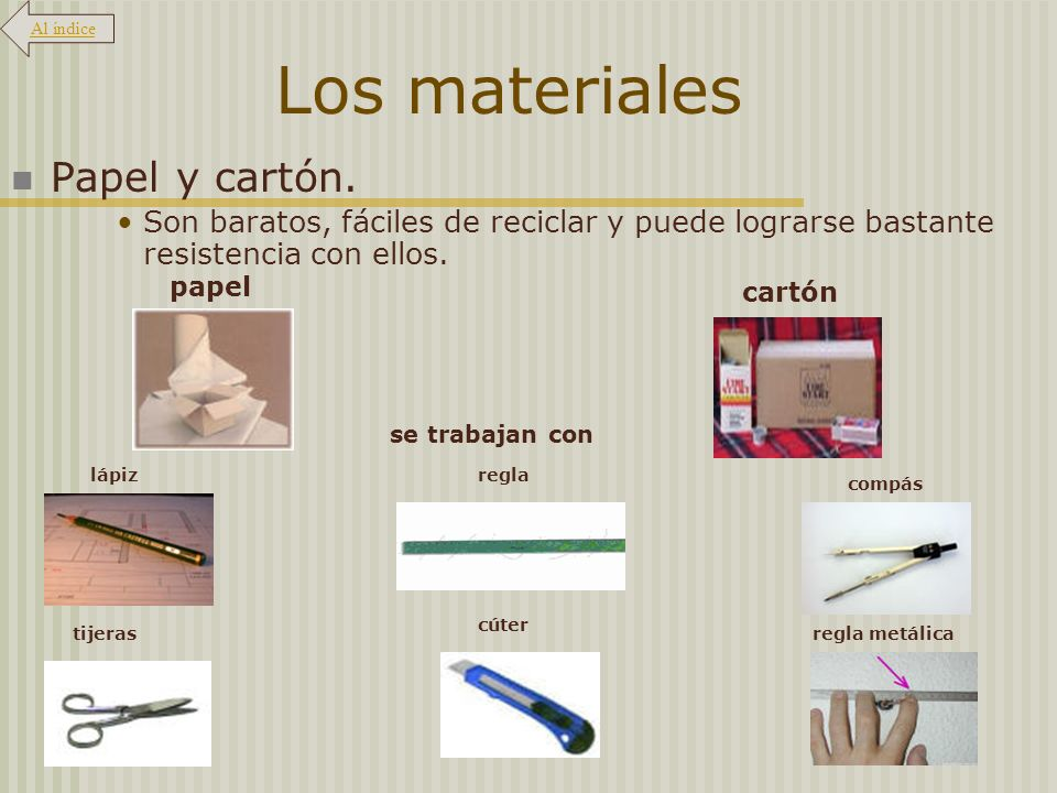 Los materiales Papel y cartón. Son baratos, fáciles de reciclar y puede lograrse bastante resistencia con ellos. se trabajan con papel lápizregla cart