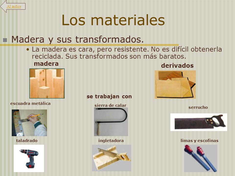 Los materiales Madera y sus transformados. La madera es cara, pero resistente. No es difícil obtenerla reciclada. Sus transformados son más baratos. s