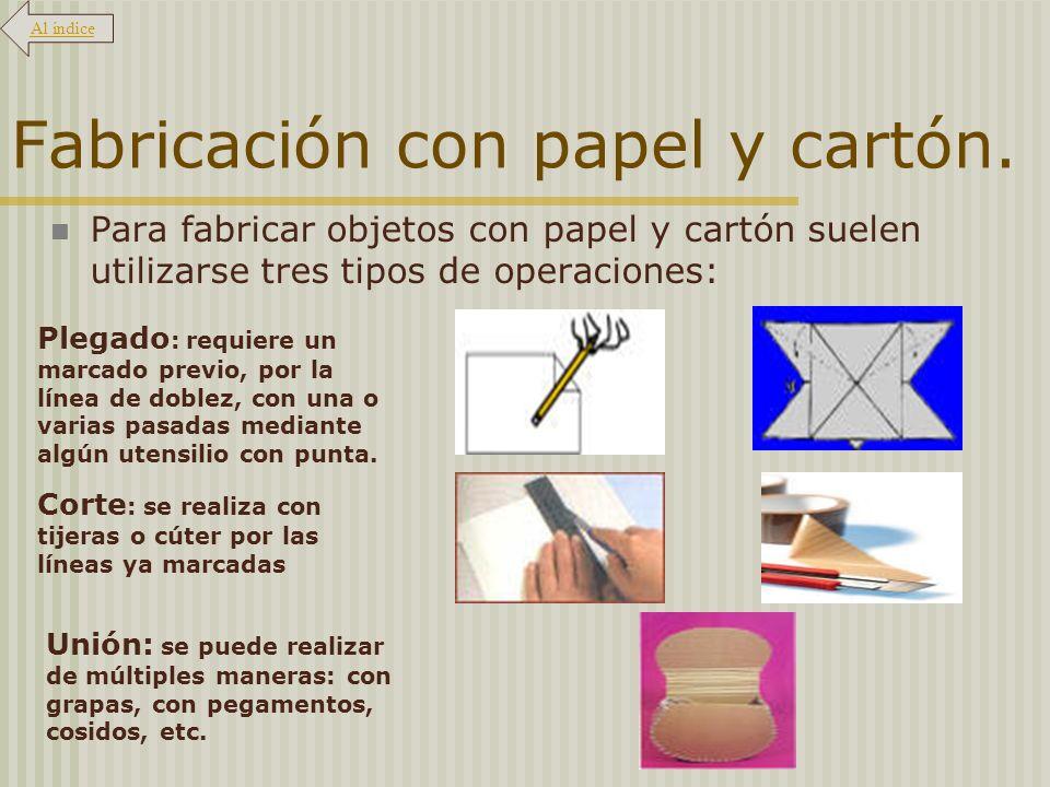 Fabricación con papel y cartón. Para fabricar objetos con papel y cartón suelen utilizarse tres tipos de operaciones: Plegado : requiere un marcado pr
