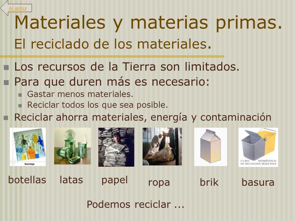 Materiales y materias primas. El reciclado de los materiales. Los recursos de la Tierra son limitados. Para que duren más es necesario: Gastar menos m