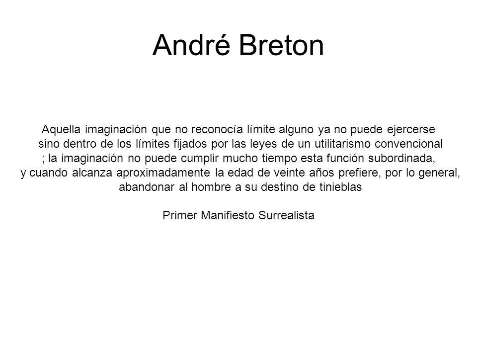 André Breton Aquella imaginación que no reconocía límite alguno ya no puede ejercerse sino dentro de los límites fijados por las leyes de un utilitari