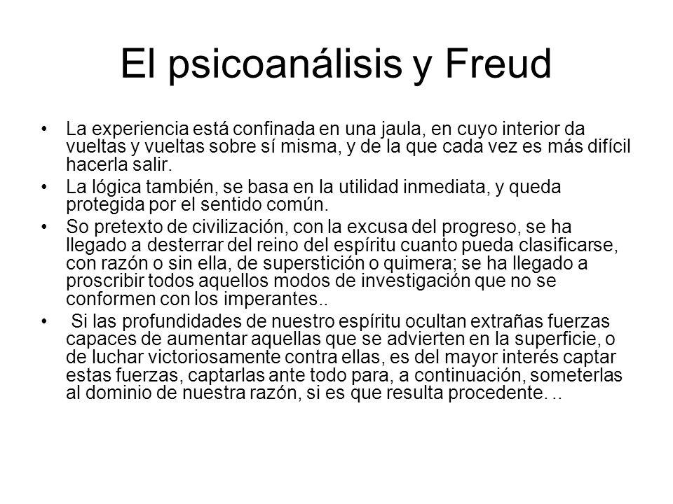 El psicoanálisis y Freud La experiencia está confinada en una jaula, en cuyo interior da vueltas y vueltas sobre sí misma, y de la que cada vez es más