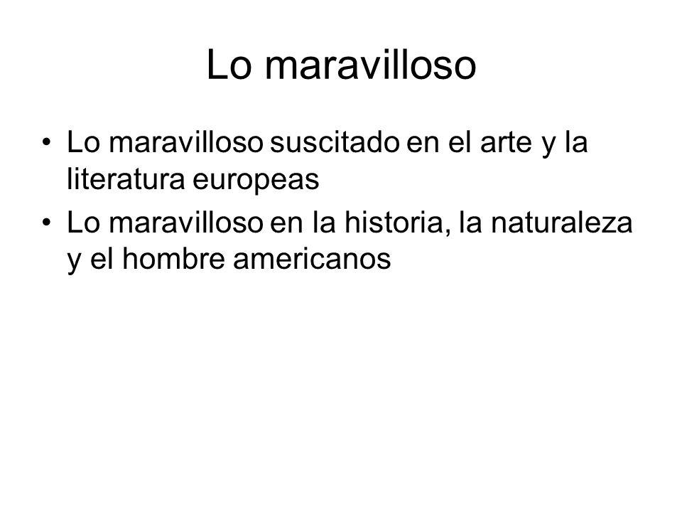 Lo maravilloso suscitado en el arte y la literatura europeas Lo maravilloso en la historia, la naturaleza y el hombre americanos