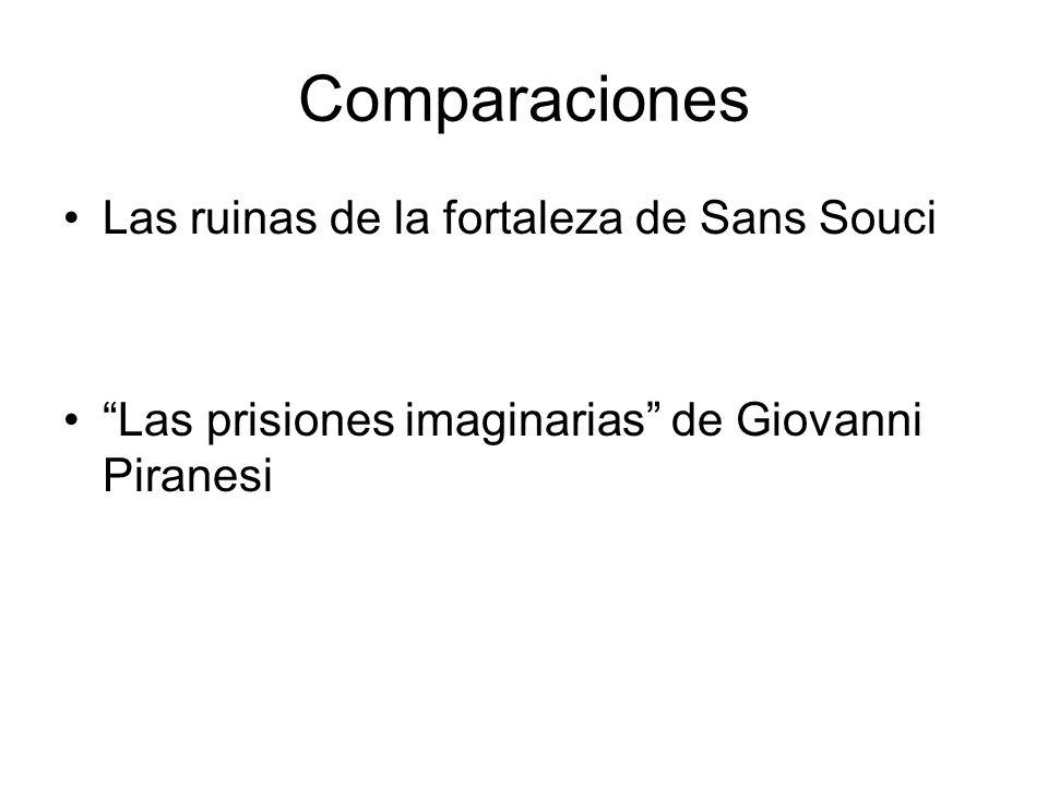 Comparaciones Las ruinas de la fortaleza de Sans Souci Las prisiones imaginarias de Giovanni Piranesi