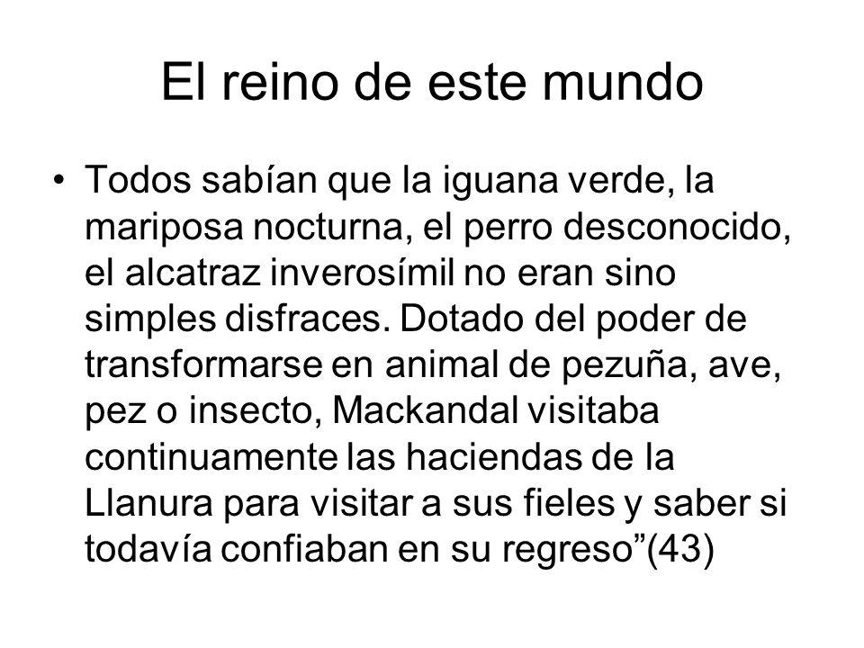 El reino de este mundo Todos sabían que la iguana verde, la mariposa nocturna, el perro desconocido, el alcatraz inverosímil no eran sino simples disf