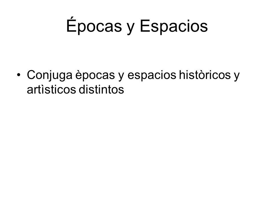 Épocas y Espacios Conjuga èpocas y espacios històricos y artìsticos distintos
