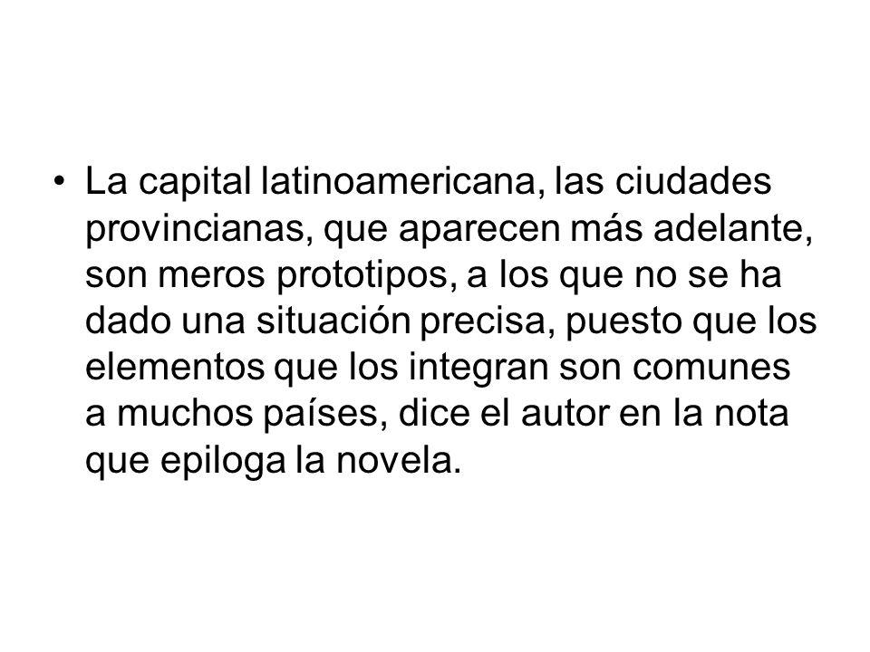La capital latinoamericana, las ciudades provincianas, que aparecen más adelante, son meros prototipos, a los que no se ha dado una situación precisa,