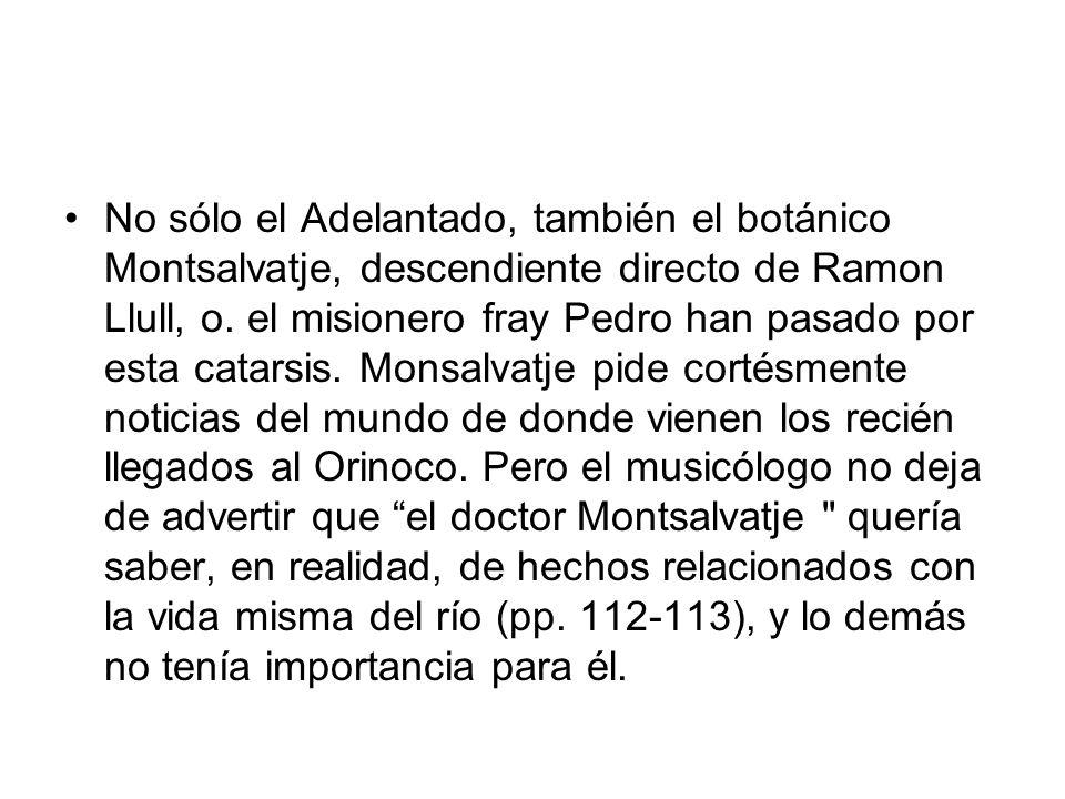 No sólo el Adelantado, también el botánico Montsalvatje, descendiente directo de Ramon Llull, o. el misionero fray Pedro han pasado por esta catarsis.