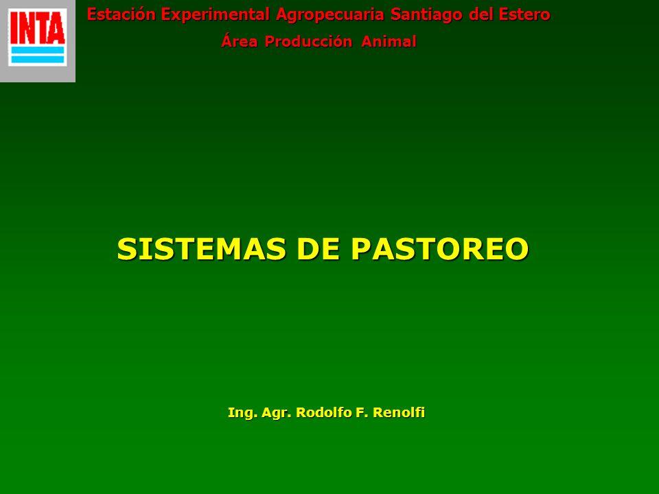 Ing. Agr. Rodolfo F. Renolfi Estación Experimental Agropecuaria Santiago del Estero Área Producción Animal SISTEMAS DE PASTOREO