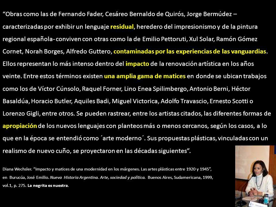 Así, Buenos Aires se convierte en escenario de la construcción y consolidación de un campo artístico problemático signado por una coexistencia más o menos conflictiva de diferentes versiones del repertorio de lenguajes plásticos ofrecido por el catálogo europeo.
