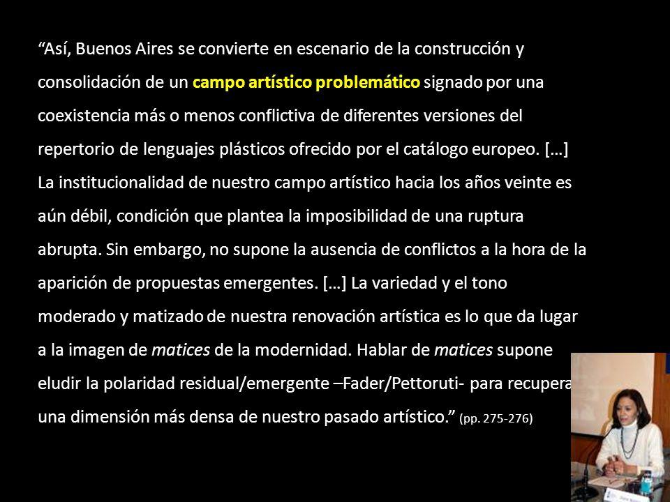 Así, Buenos Aires se convierte en escenario de la construcción y consolidación de un campo artístico problemático signado por una coexistencia más o m