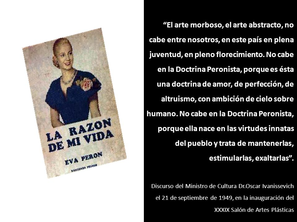 SESOSTRIS VITULLO Eva Perón, arquetipo símbolo 1952 NUMA AYRINHAC Evita 1950 El arte morboso, el arte abstracto, no cabe entre nosotros, en este país