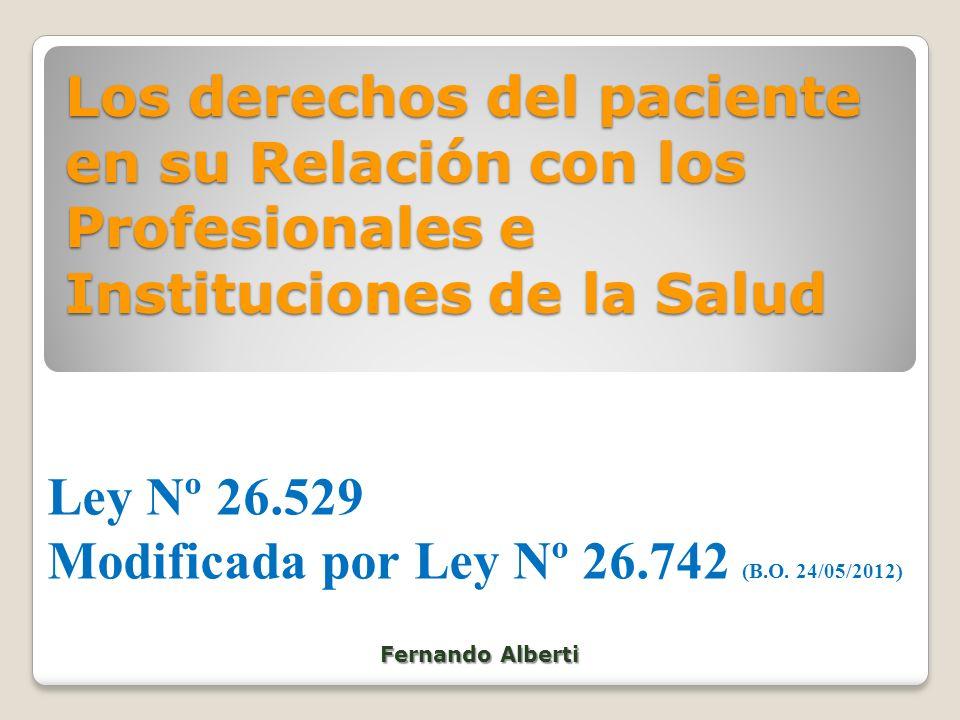 Los derechos del paciente en su Relación con los Profesionales e Instituciones de la Salud Ley Nº 26.529 Modificada por Ley Nº 26.742 (B.O. 24/05/2012