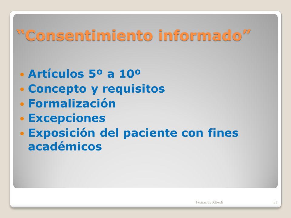 Consentimiento informado Artículos 5º a 10º Concepto y requisitos Formalización Excepciones Exposición del paciente con fines académicos 11Fernando Al