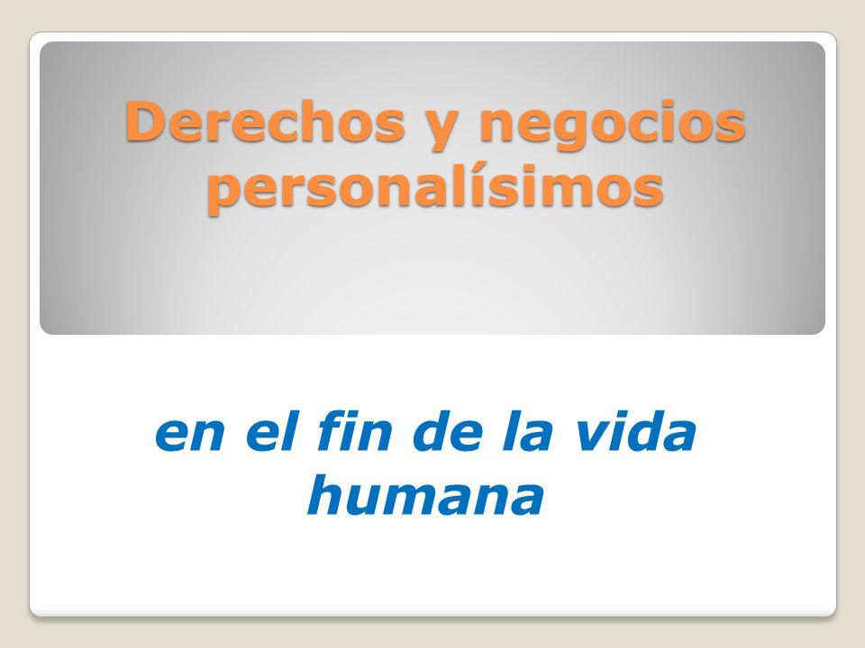 Derechos y negocios personalísimos en el fin de la vida humana