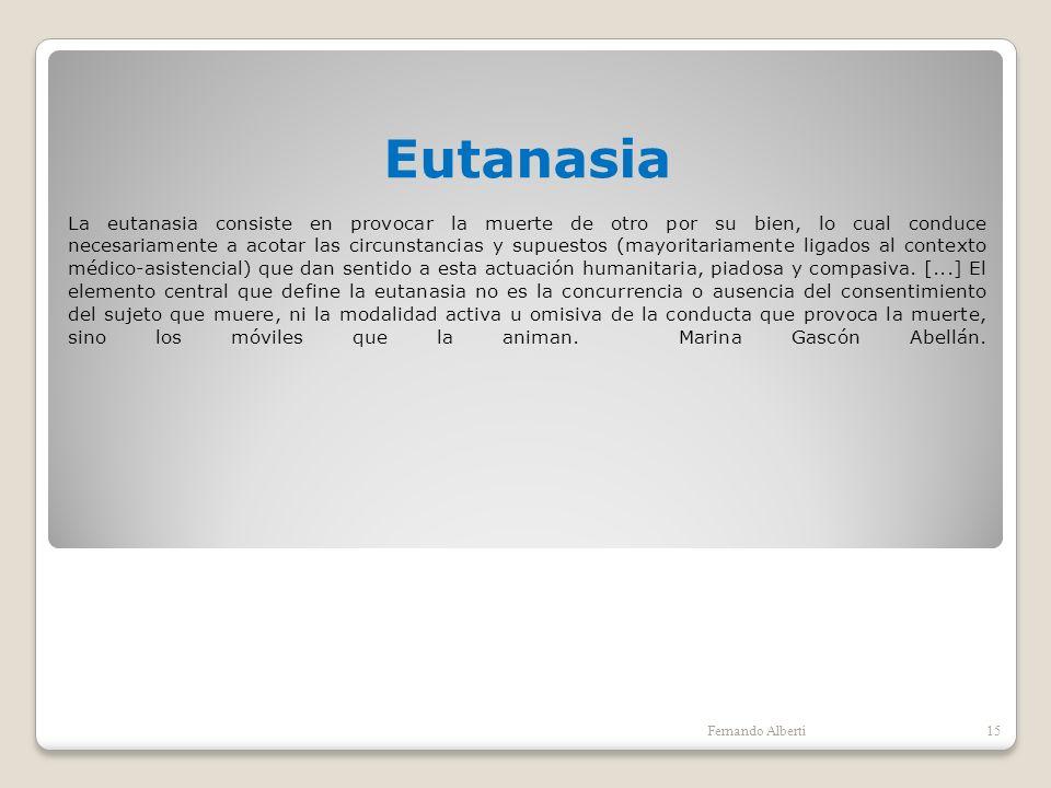 Eutanasia La eutanasia consiste en provocar la muerte de otro por su bien, lo cual conduce necesariamente a acotar las circunstancias y supuestos (may