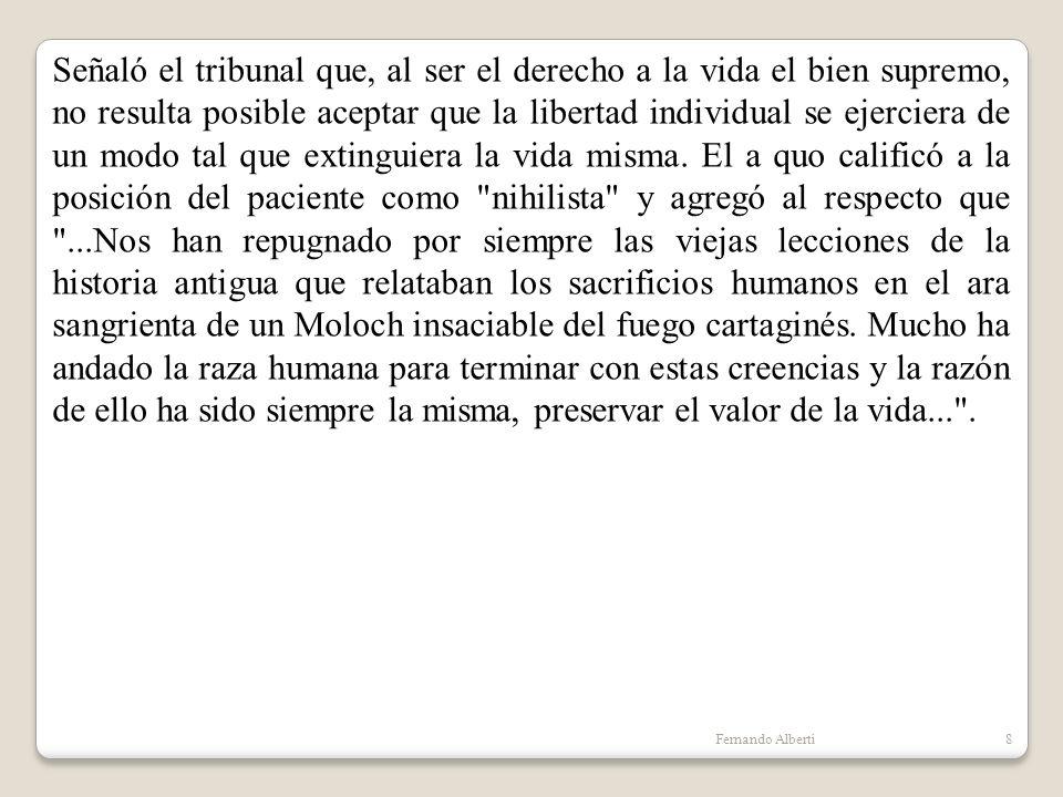 Fernando Alberti8 Señaló el tribunal que, al ser el derecho a la vida el bien supremo, no resulta posible aceptar que la libertad individual se ejerci