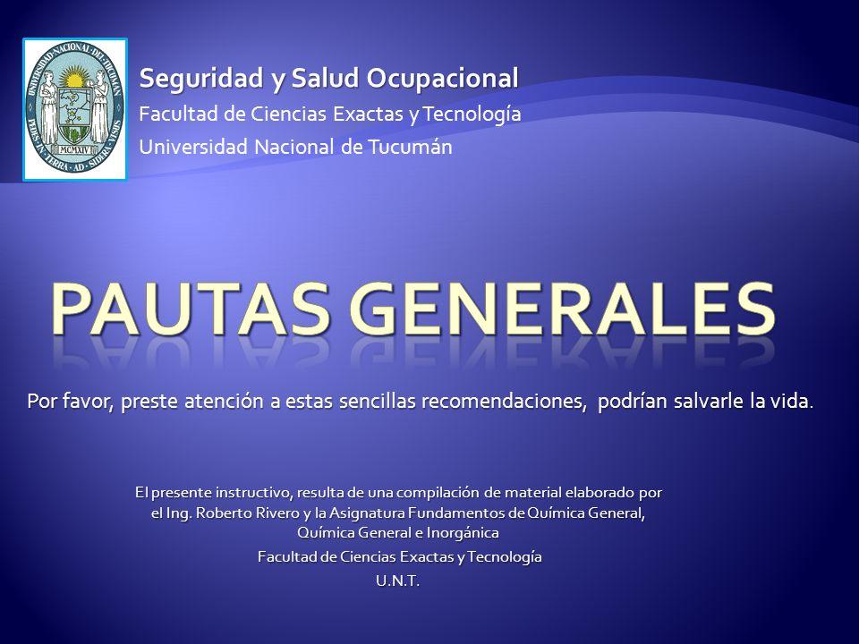 Seguridad y Salud Ocupacional Facultad de Ciencias Exactas y Tecnología Universidad Nacional de Tucumán Por favor, preste atención a estas sencillas r