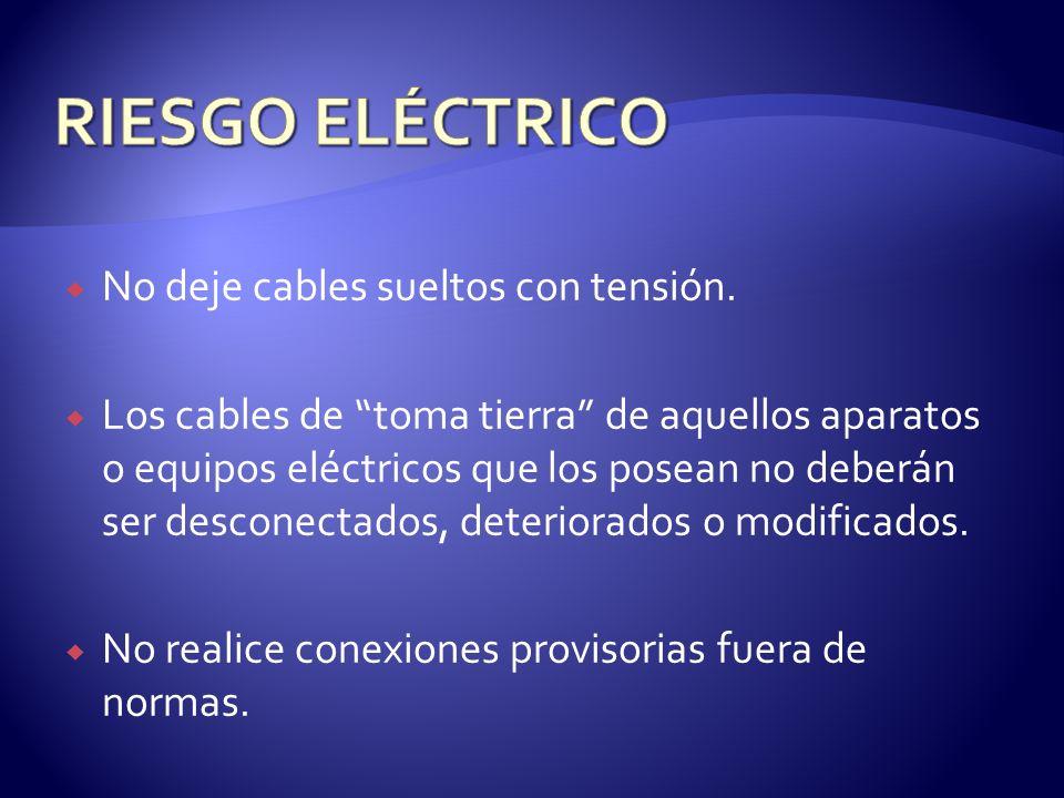 No deje cables sueltos con tensión. Los cables de toma tierra de aquellos aparatos o equipos eléctricos que los posean no deberán ser desconectados, d