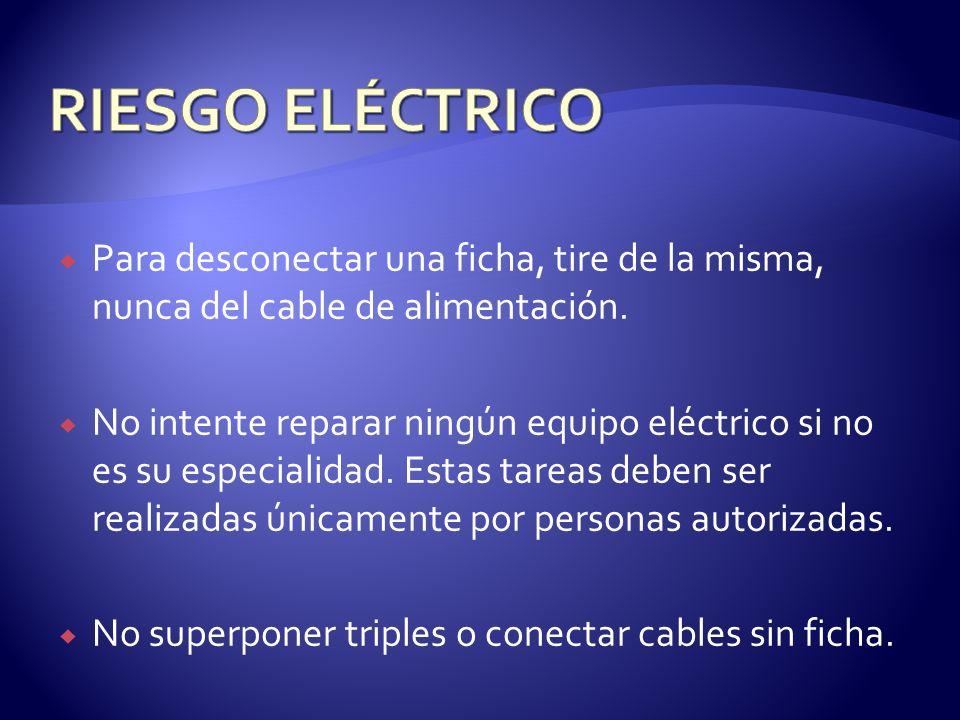 Para desconectar una ficha, tire de la misma, nunca del cable de alimentación. No intente reparar ningún equipo eléctrico si no es su especialidad. Es