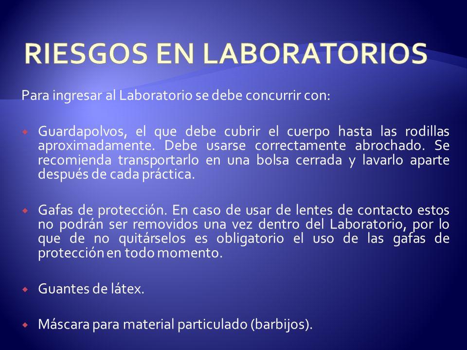 Para ingresar al Laboratorio se debe concurrir con: Guardapolvos, el que debe cubrir el cuerpo hasta las rodillas aproximadamente. Debe usarse correct