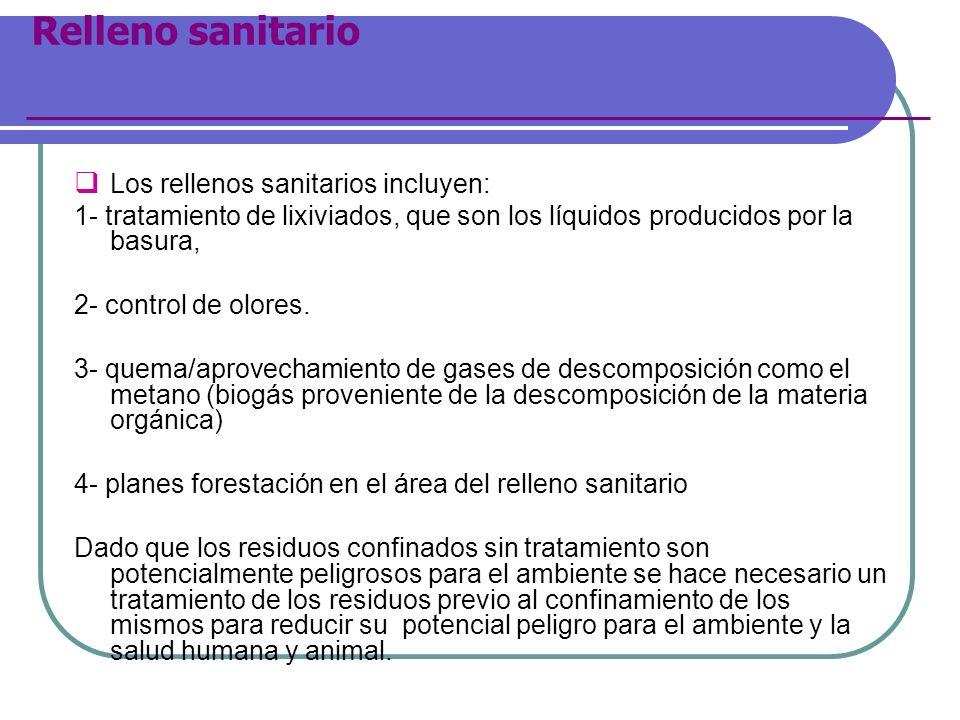 Relleno sanitario Los rellenos sanitarios incluyen: 1- tratamiento de lixiviados, que son los líquidos producidos por la basura, 2- control de olores.