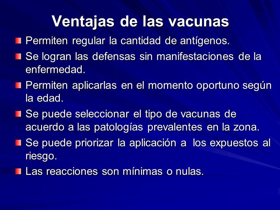 Ventajas de las vacunas Permiten regular la cantidad de antígenos. Se logran las defensas sin manifestaciones de la enfermedad. Permiten aplicarlas en