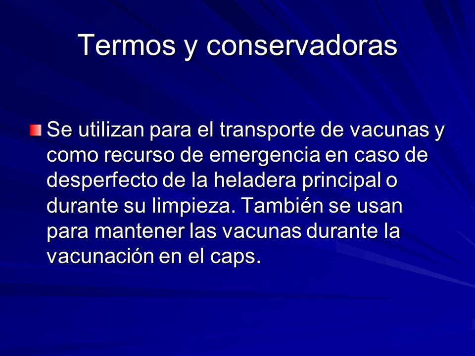 Termos y conservadoras Se utilizan para el transporte de vacunas y como recurso de emergencia en caso de desperfecto de la heladera principal o durant