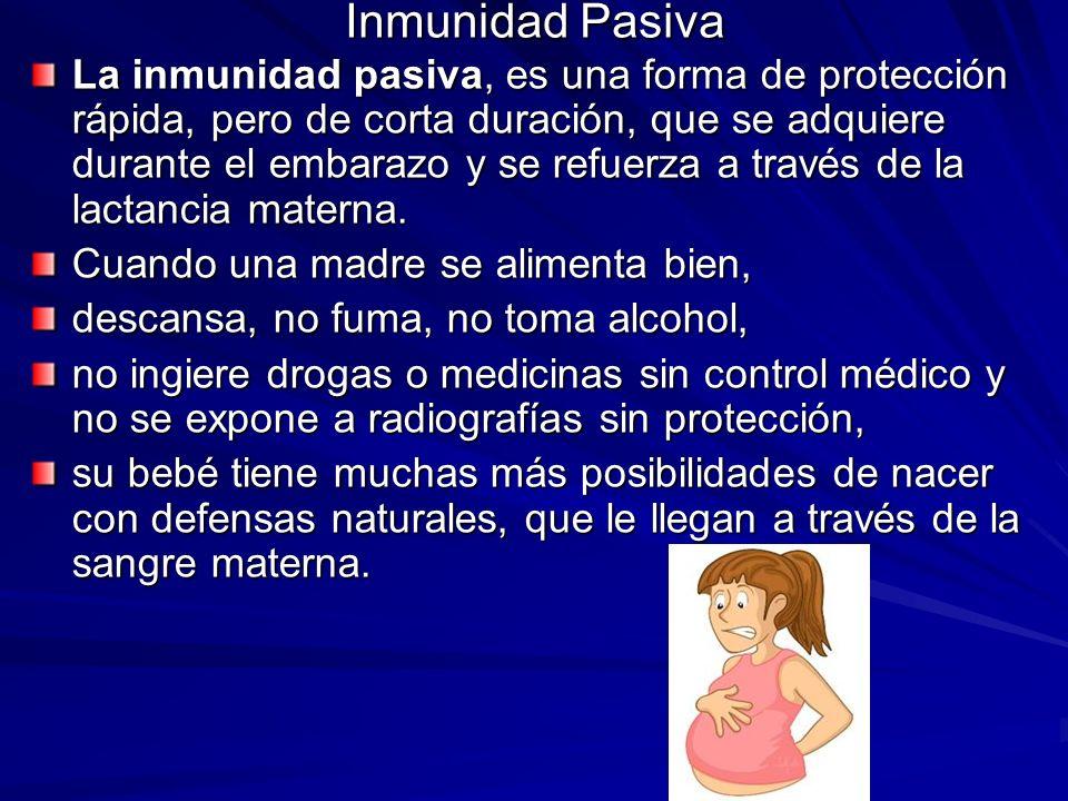 Inmunidad Pasiva La inmunidad pasiva, es una forma de protección rápida, pero de corta duración, que se adquiere durante el embarazo y se refuerza a t