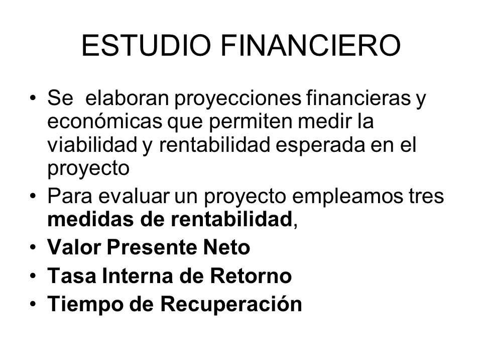 ESTUDIO FINANCIERO Se elaboran proyecciones financieras y económicas que permiten medir la viabilidad y rentabilidad esperada en el proyecto Para eval