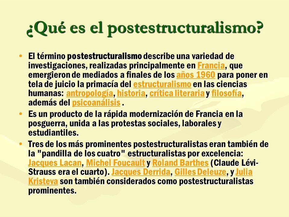 ¿Qué es el postestructuralismo? El término postestructuralismo describe una variedad de investigaciones, realizadas principalmente en Francia, que eme