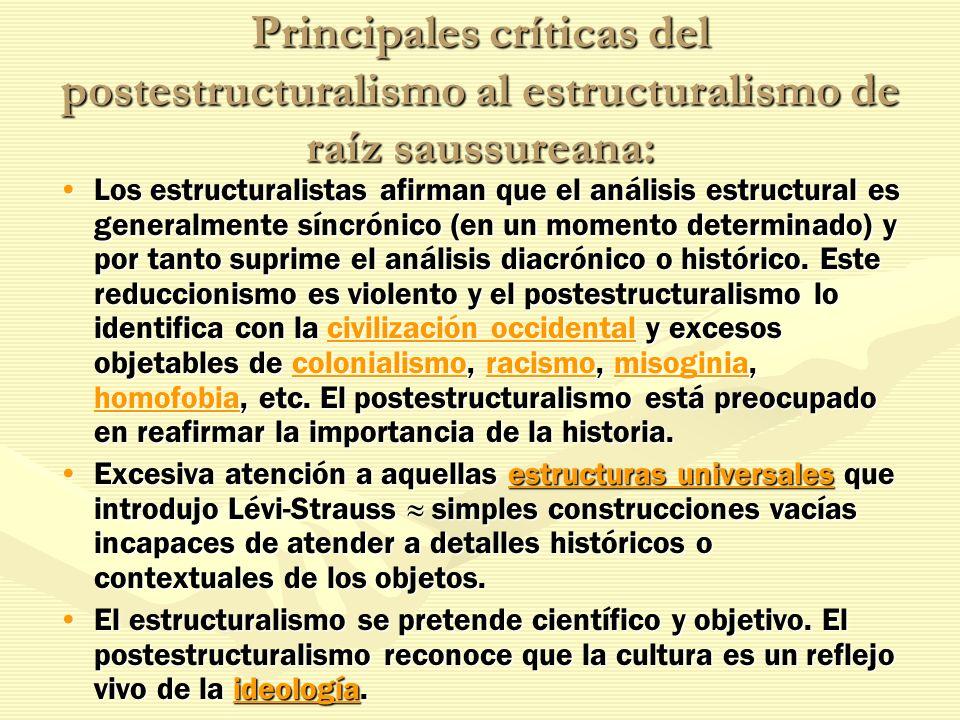 Principales críticas del postestructuralismo al estructuralismo de raíz saussureana: Los estructuralistas afirman que el análisis estructural es gener