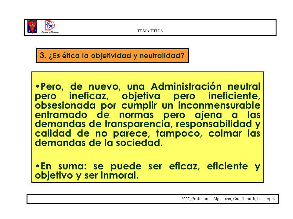 TEMA:ETICA 2007, Profesores: Mg. Lavin, Cra. Rebuffi, Lic. Lopez Pero, de nuevo, una Administración neutral pero ineficaz, objetiva pero ineficiente,