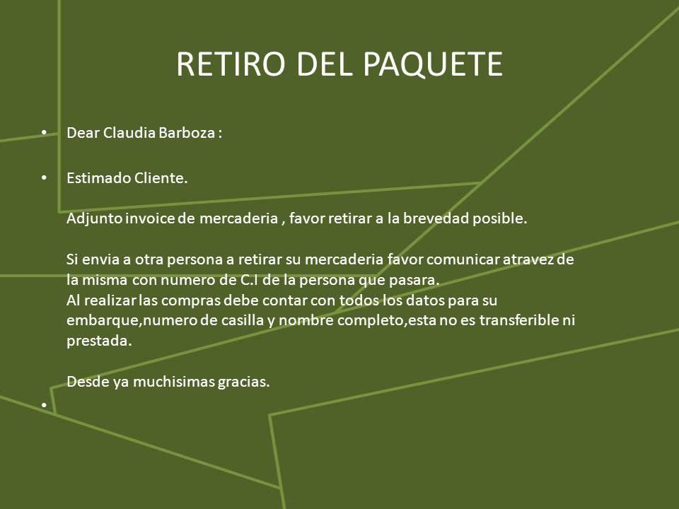 RETIRO DEL PAQUETE Dear Claudia Barboza : Estimado Cliente. Adjunto invoice de mercaderia, favor retirar a la brevedad posible. Si envia a otra person