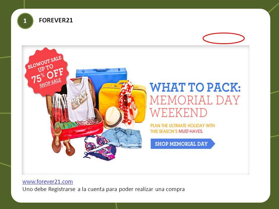 FOREVER21 1 www.forever21.com Uno debe Registrarse a la cuenta para poder realizar una compra