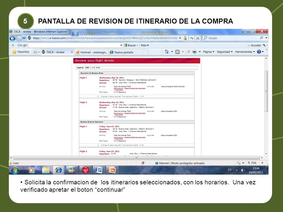 PANTALLA DE REVISION DE ITINERARIO DE LA COMPRA 5 Solicita la confirmacion de los itinerarios seleccionados, con los horarios. Una vez verificado apre