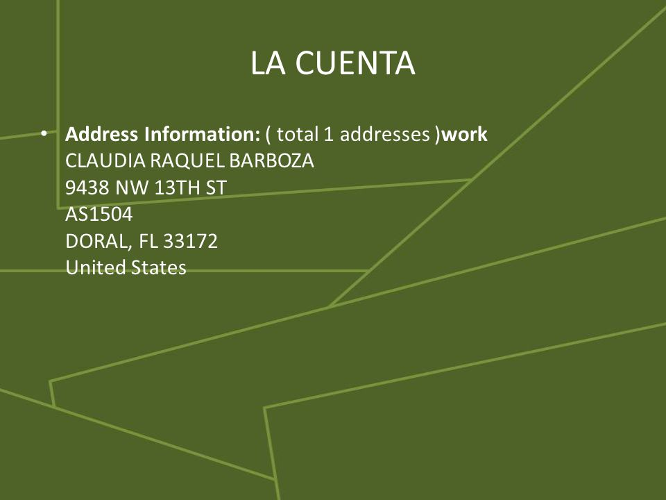 LA CUENTA Address Information: ( total 1 addresses )work CLAUDIA RAQUEL BARBOZA 9438 NW 13TH ST AS1504 DORAL, FL 33172 United States