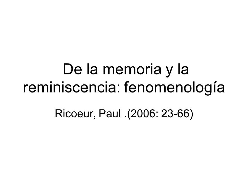 De la memoria y la reminiscencia: fenomenología Ricoeur, Paul.(2006: 23-66)