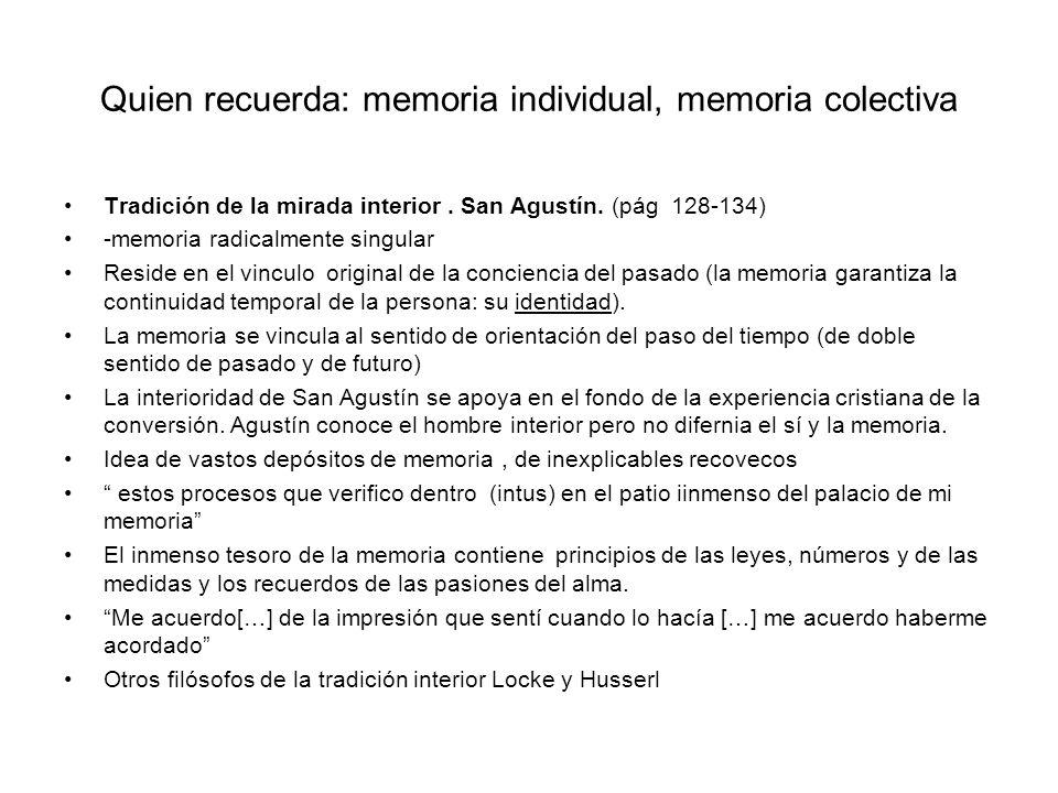 Quien recuerda: memoria individual, memoria colectiva Tradición de la mirada interior. San Agustín. (pág 128-134) -memoria radicalmente singular Resid