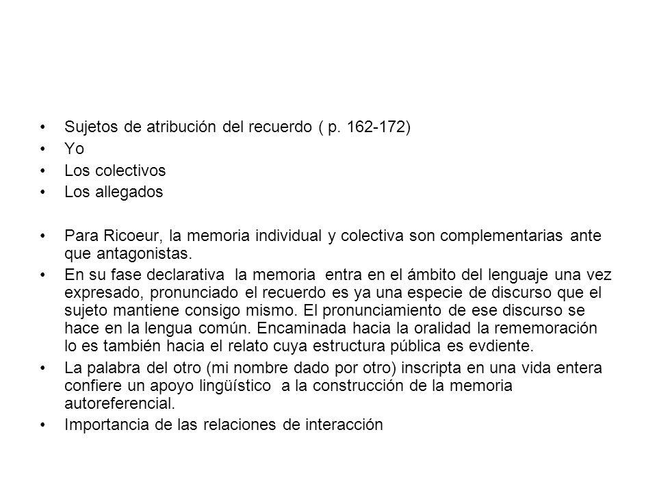 Sujetos de atribución del recuerdo ( p. 162-172) Yo Los colectivos Los allegados Para Ricoeur, la memoria individual y colectiva son complementarias a