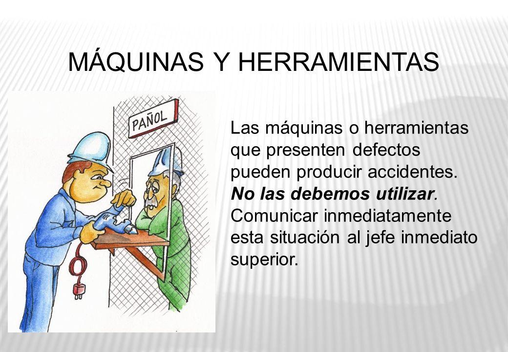 MÁQUINAS Y HERRAMIENTAS Las máquinas o herramientas que presenten defectos pueden producir accidentes. No las debemos utilizar. Comunicar inmediatamen