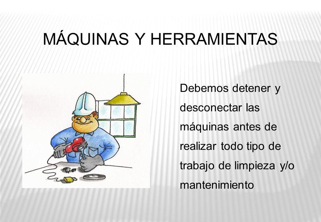 MÁQUINAS Y HERRAMIENTAS Las máquinas o herramientas que presenten defectos pueden producir accidentes.