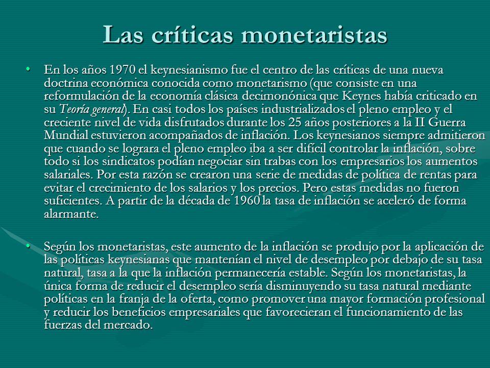 Las críticas monetaristas En los años 1970 el keynesianismo fue el centro de las críticas de una nueva doctrina económica conocida como monetarismo (q