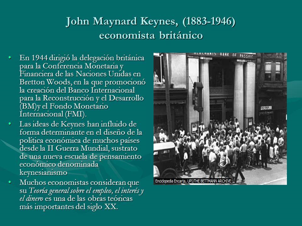 John Maynard Keynes, (1883-1946) economista británico En 1944 dirigió la delegación británica para la Conferencia Monetaria y Financiera de las Nacion