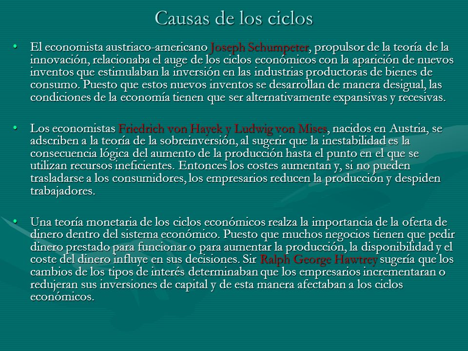 Causas de los ciclos El economista austriaco-americano Joseph Schumpeter, propulsor de la teoría de la innovación, relacionaba el auge de los ciclos e